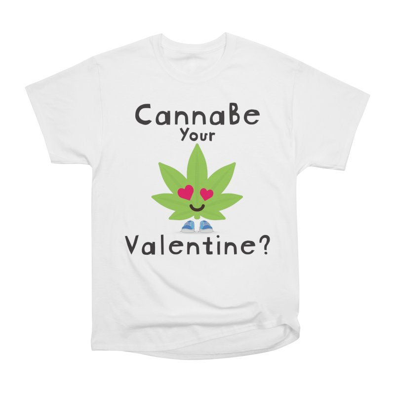 CannaBe Your Valentine? Women's Heavyweight Unisex T-Shirt by The Medical Cannabis Community