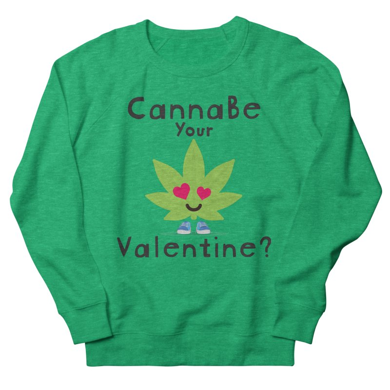 CannaBe Your Valentine? Women's Sweatshirt by The Medical Cannabis Community