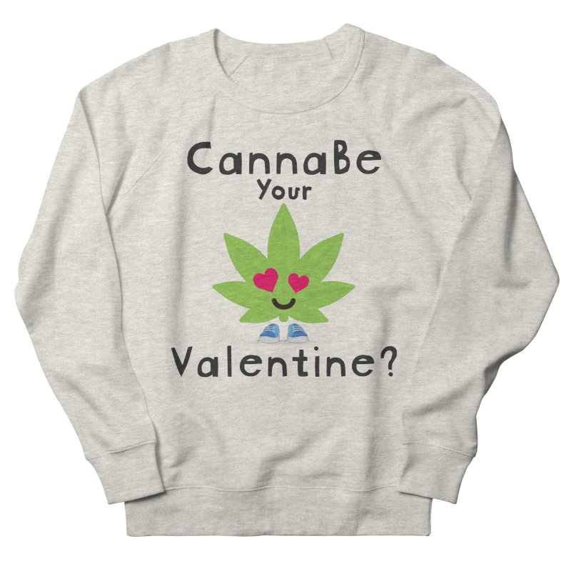 CannaBe Your Valentine? Men's French Terry Sweatshirt by The Medical Cannabis Community