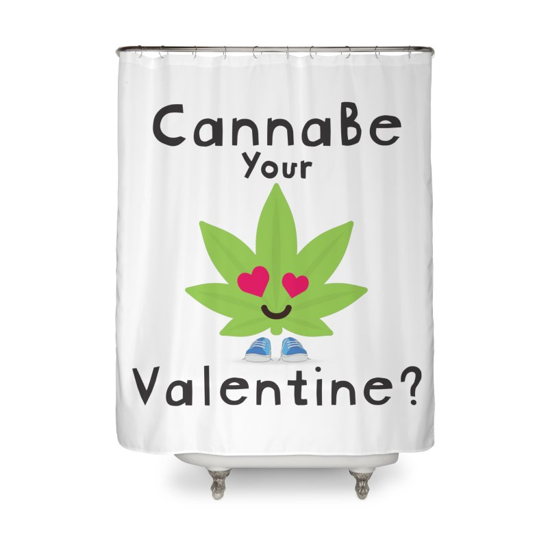 CannaBe Your Valentine? Home Shower Curtain by The Medical Cannabis Community