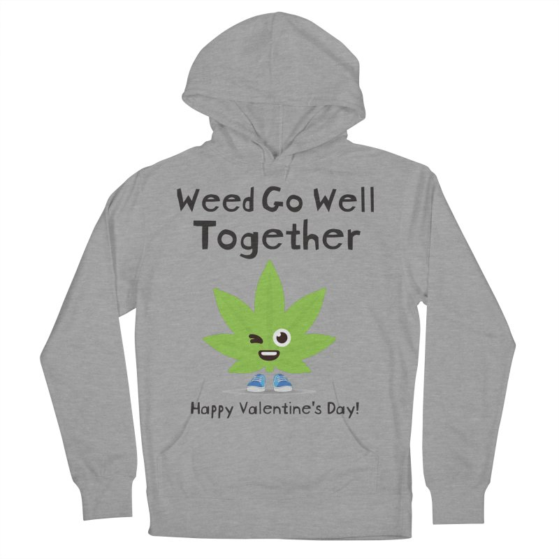 Weed Go Well Together Women's French Terry Pullover Hoody by The Medical Cannabis Community