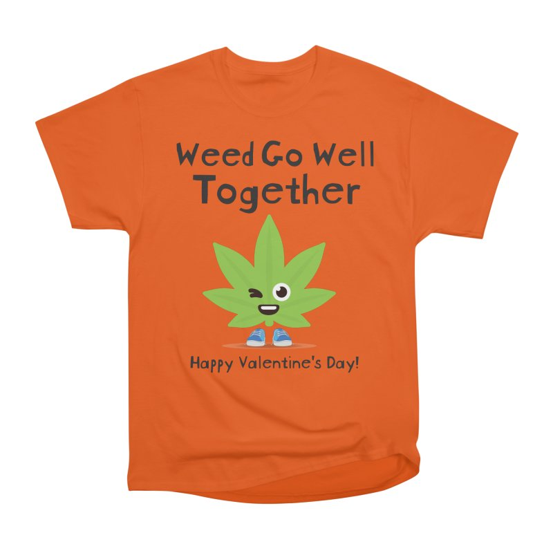 Weed Go Well Together Women's Heavyweight Unisex T-Shirt by The Medical Cannabis Community
