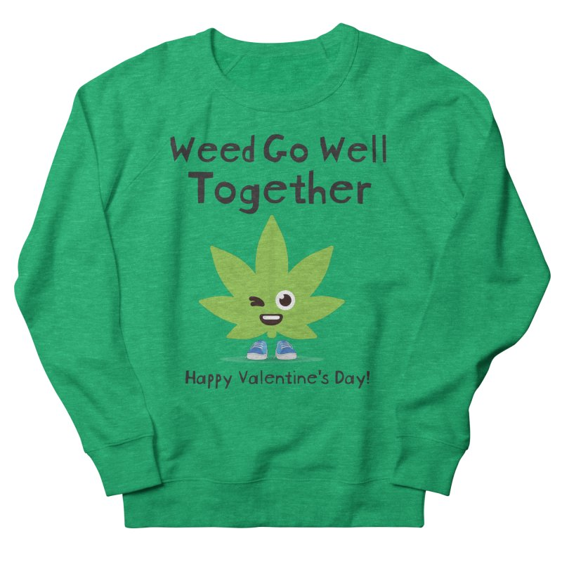 Weed Go Well Together Women's French Terry Sweatshirt by The Medical Cannabis Community