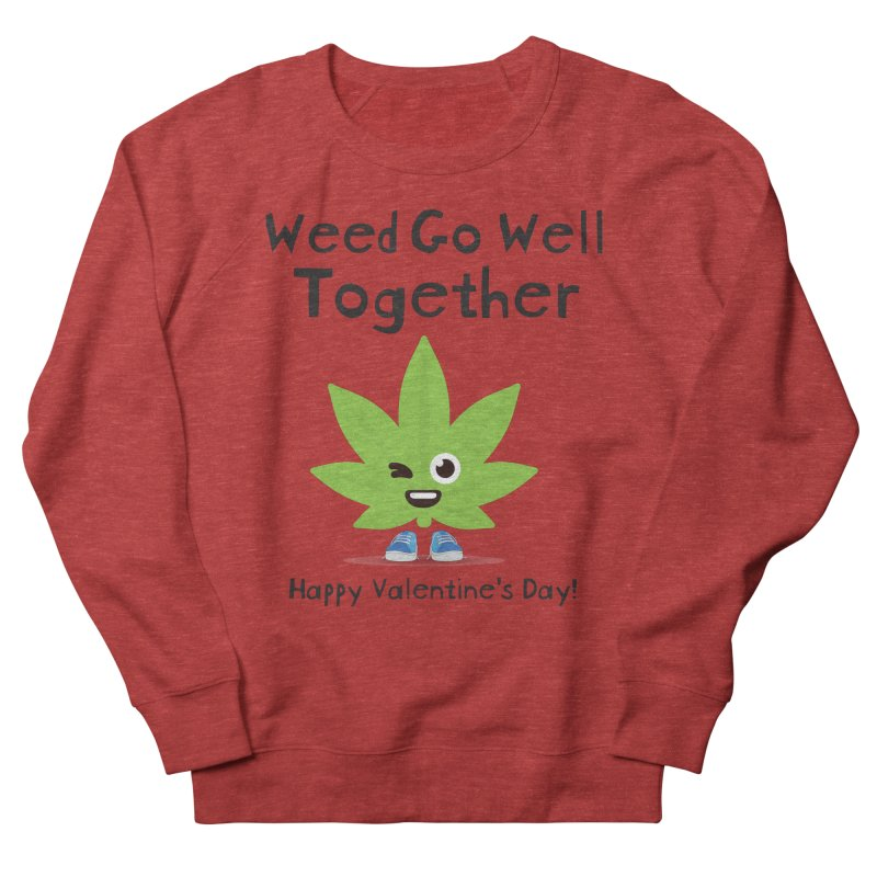 Weed Go Well Together Men's French Terry Sweatshirt by The Medical Cannabis Community