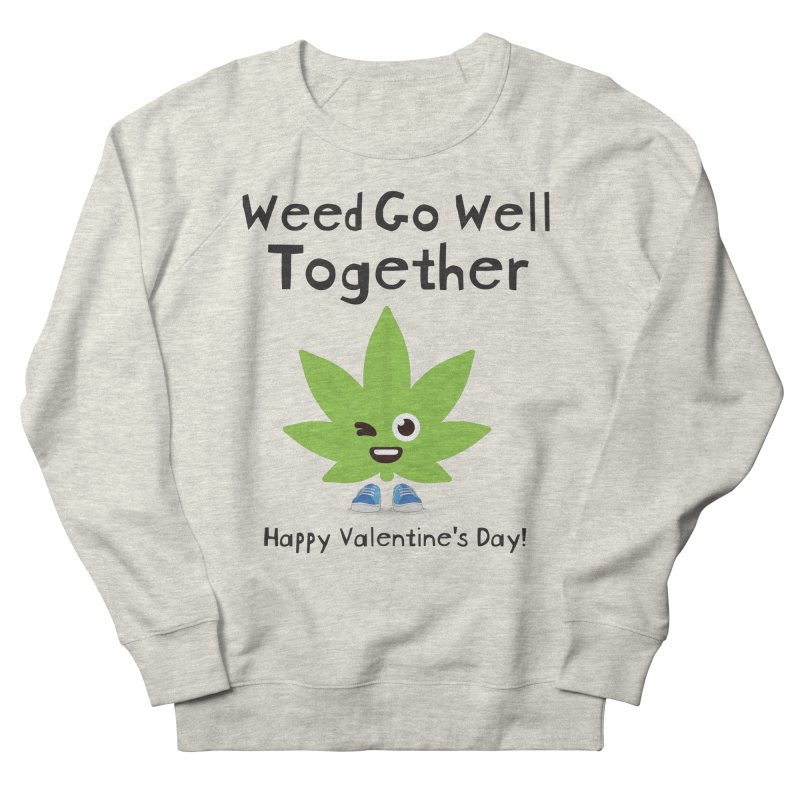 Weed Go Well Together Men's Sweatshirt by The Medical Cannabis Community