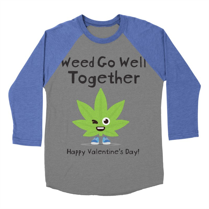 Weed Go Well Together Women's Baseball Triblend Longsleeve T-Shirt by The Medical Cannabis Community