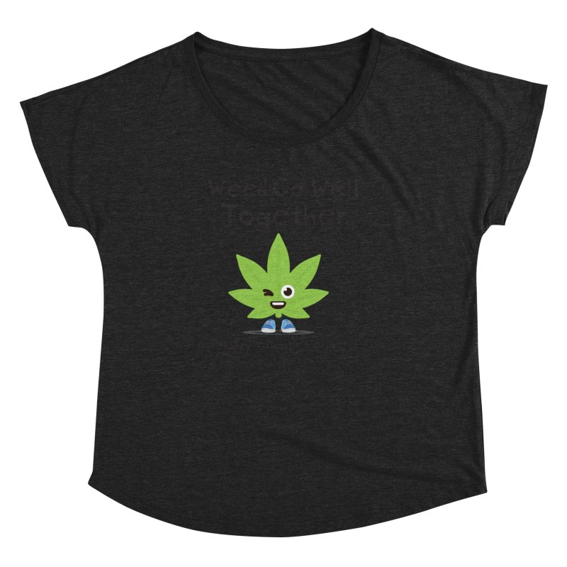 Weed Go Well Together Women's Dolman Scoop Neck by The Medical Cannabis Community