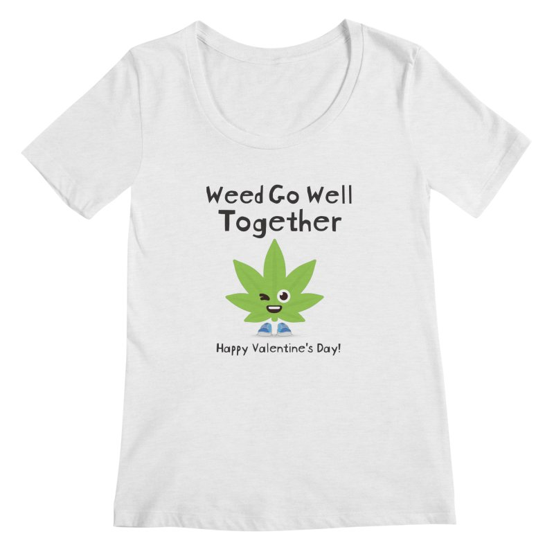 Weed Go Well Together Women's Regular Scoop Neck by The Medical Cannabis Community