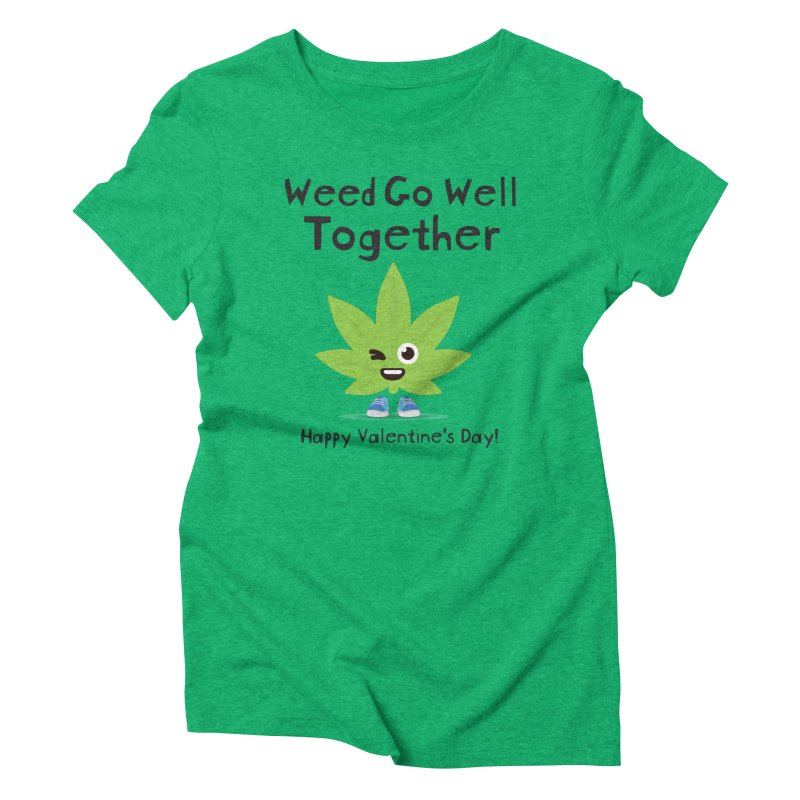 Weed Go Well Together Women's Triblend T-Shirt by The Medical Cannabis Community
