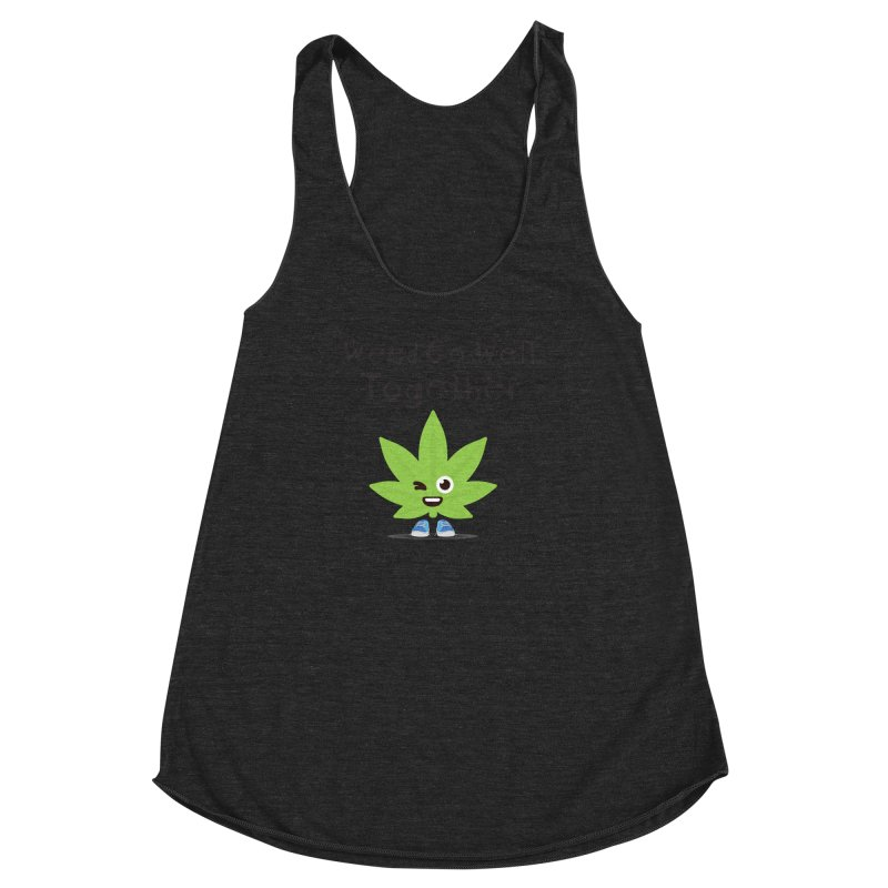 Weed Go Well Together Women's Racerback Triblend Tank by The Medical Cannabis Community