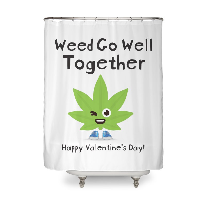 Weed Go Well Together Home Shower Curtain by The Medical Cannabis Community
