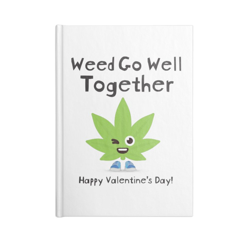 Weed Go Well Together Accessories Blank Journal Notebook by The Medical Cannabis Community