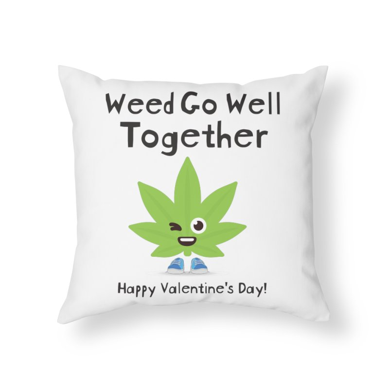 Weed Go Well Together Home Throw Pillow by The Medical Cannabis Community