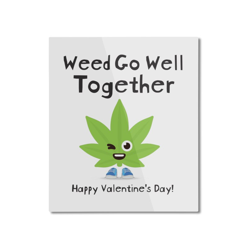 Weed Go Well Together Home Mounted Aluminum Print by The Medical Cannabis Community