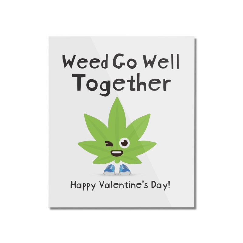 Weed Go Well Together Home Mounted Acrylic Print by The Medical Cannabis Community