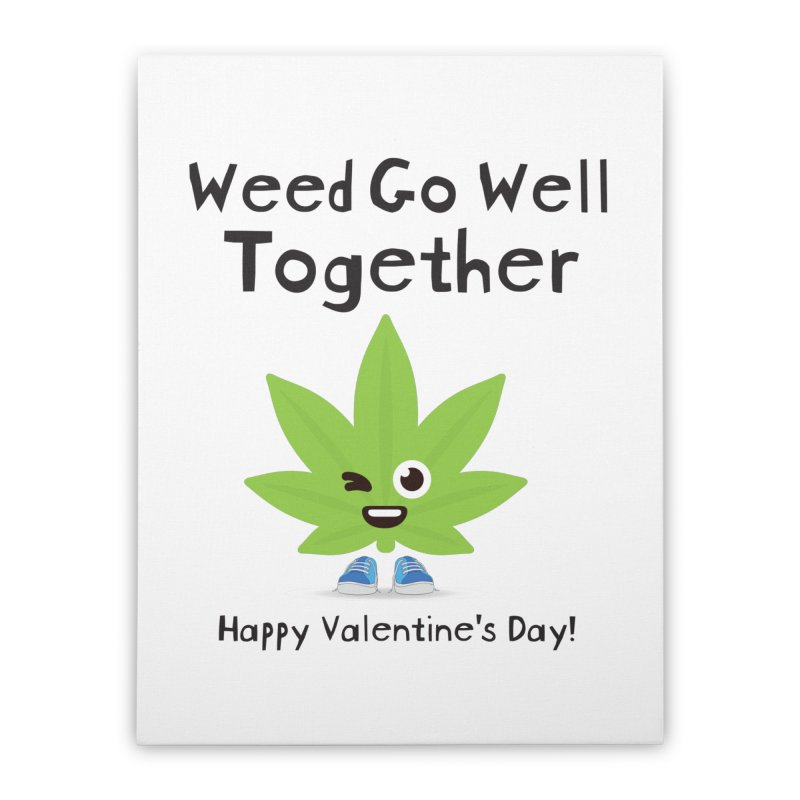 Weed Go Well Together Home Stretched Canvas by The Medical Cannabis Community