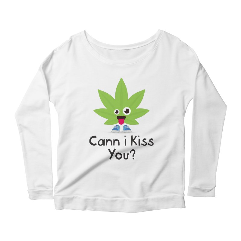 Cann i Kiss You? Women's Scoop Neck Longsleeve T-Shirt by The Medical Cannabis Community