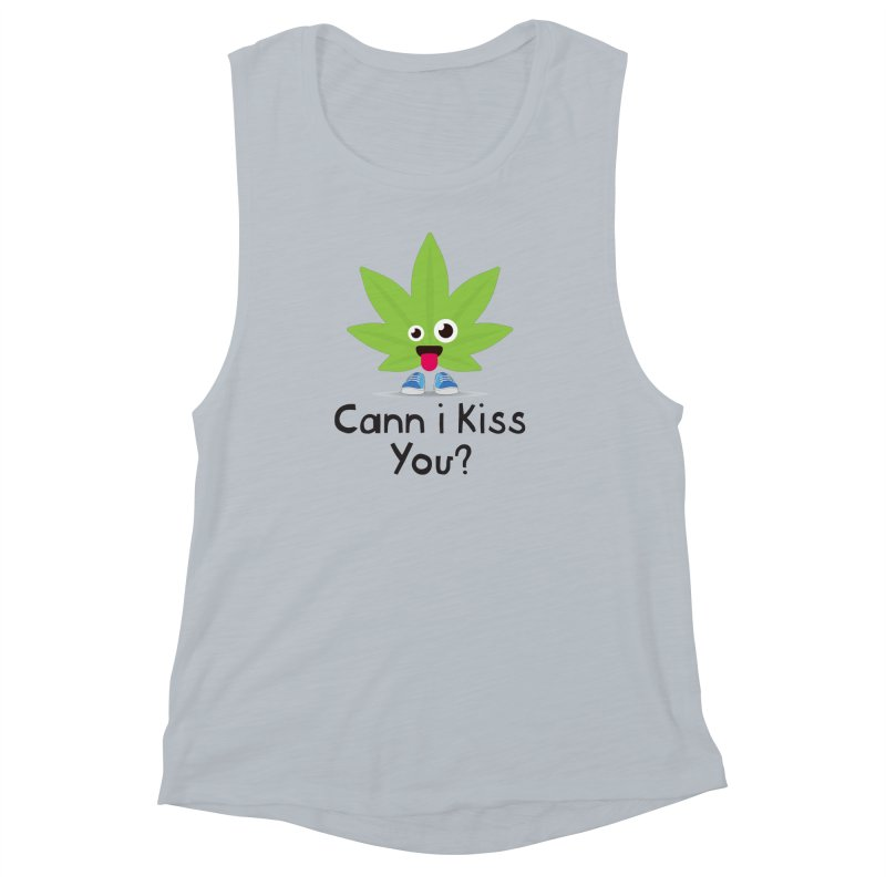 Cann i Kiss You? Women's Muscle Tank by The Medical Cannabis Community