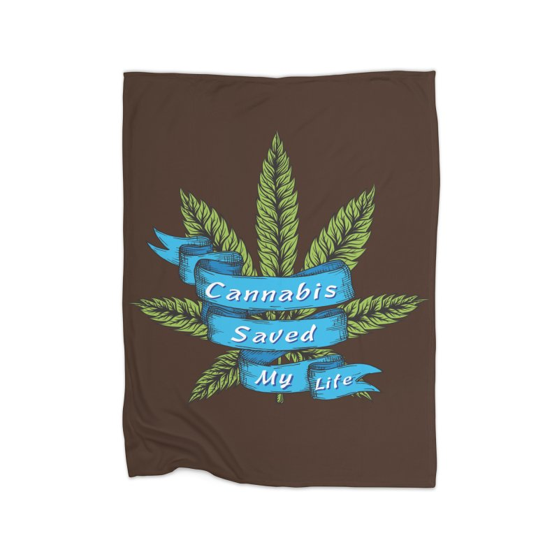 Cannabis Saved My Life Home Fleece Blanket Blanket by The Medical Cannabis Community