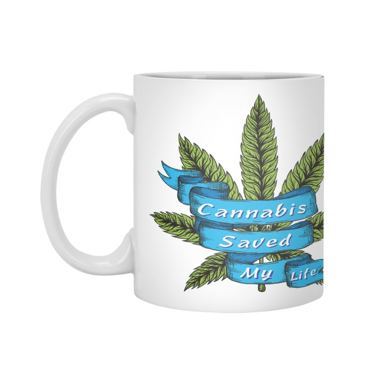 Cannabis Saved My Life Accessories Mug by The Medical Cannabis Community