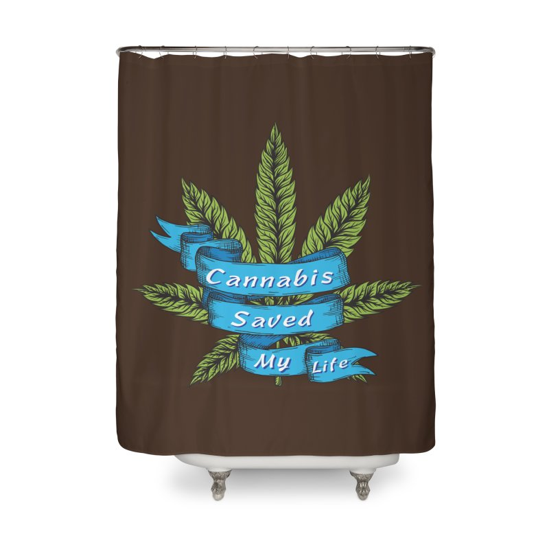 Cannabis Saved My Life Home Shower Curtain by The Medical Cannabis Community