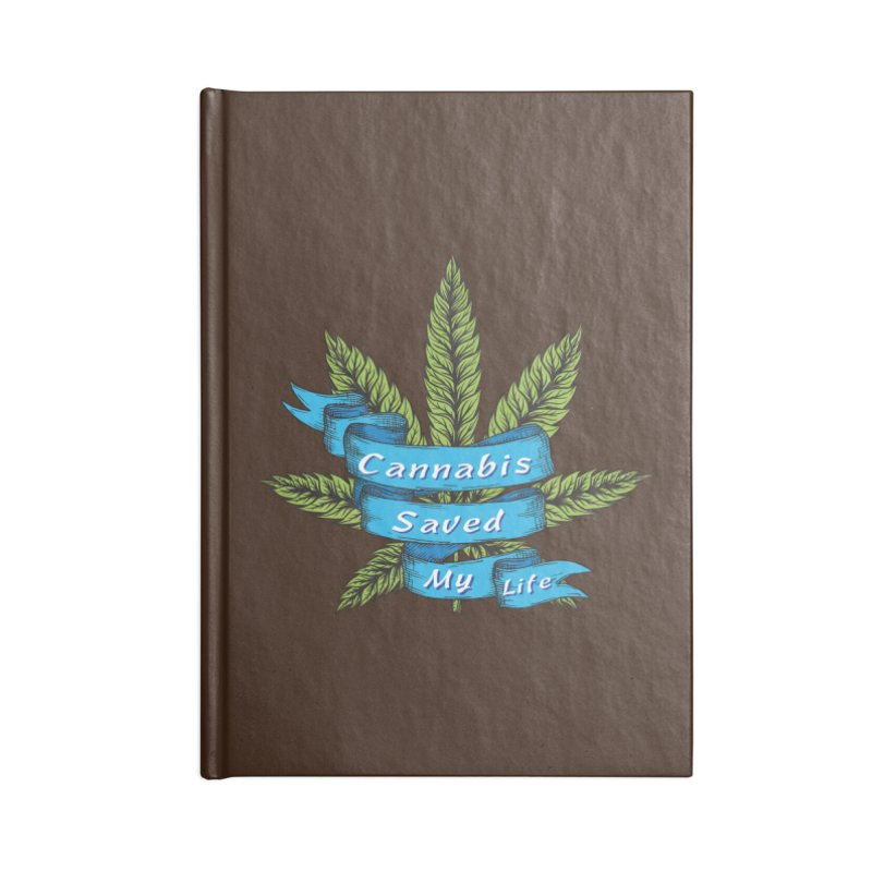Cannabis Saved My Life Accessories Notebook by The Medical Cannabis Community