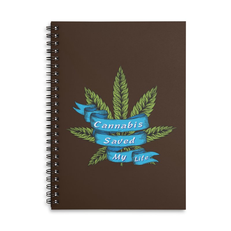 Cannabis Saved My Life Accessories Lined Spiral Notebook by The Medical Cannabis Community