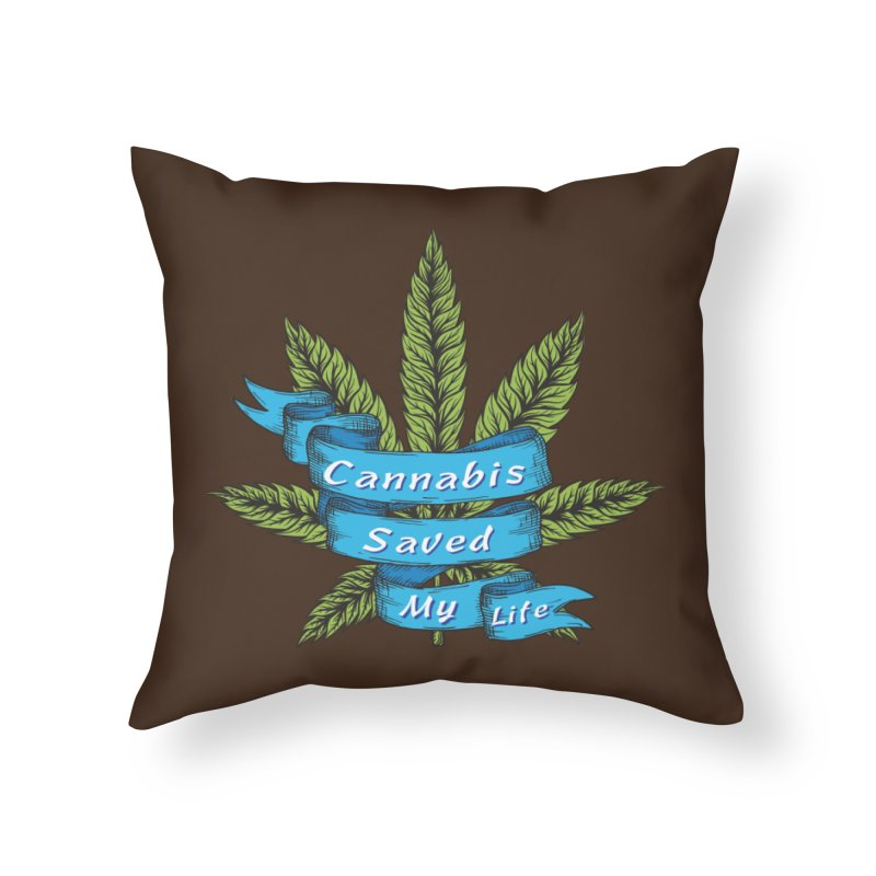 Cannabis Saved My Life Home Throw Pillow by The Medical Cannabis Community