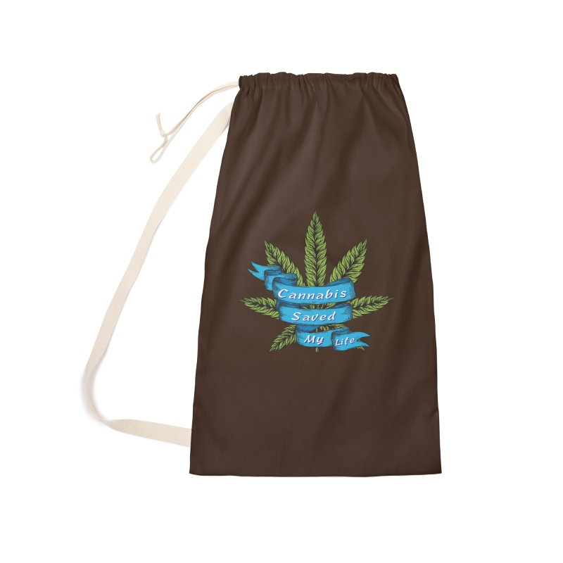 Cannabis Saved My Life Accessories Laundry Bag Bag by The Medical Cannabis Community
