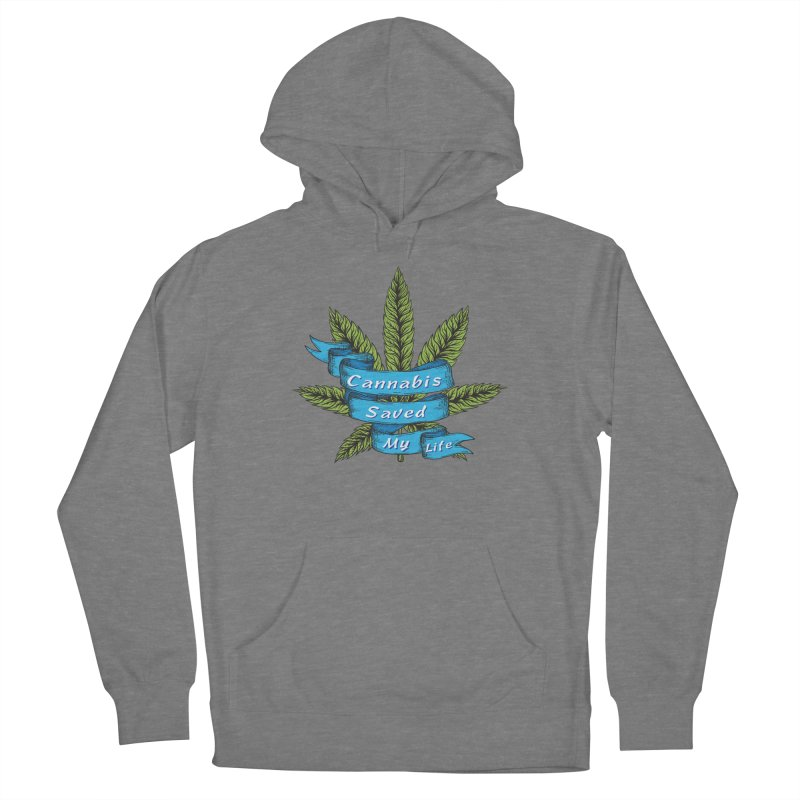 Cannabis Saved My Life Women's Pullover Hoody by The Medical Cannabis Community