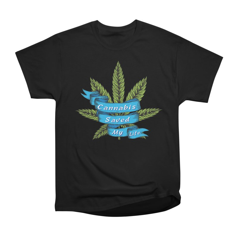 Cannabis Saved My Life Women's Heavyweight Unisex T-Shirt by The Medical Cannabis Community