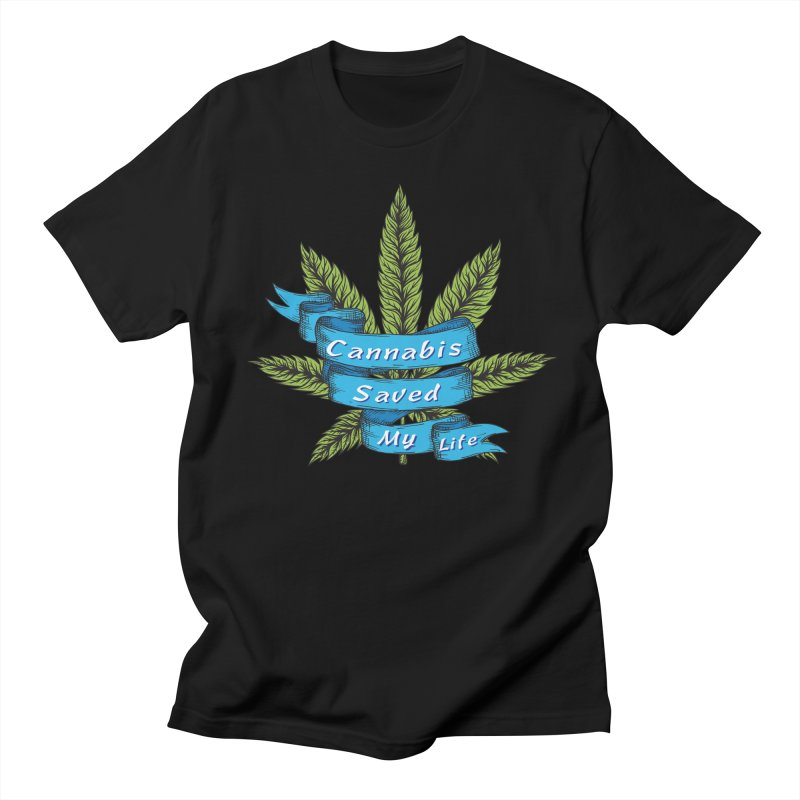 Cannabis Saved My Life Women's Regular Unisex T-Shirt by The Medical Cannabis Community