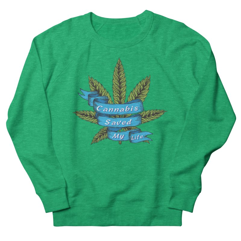 Cannabis Saved My Life Women's Sweatshirt by The Medical Cannabis Community