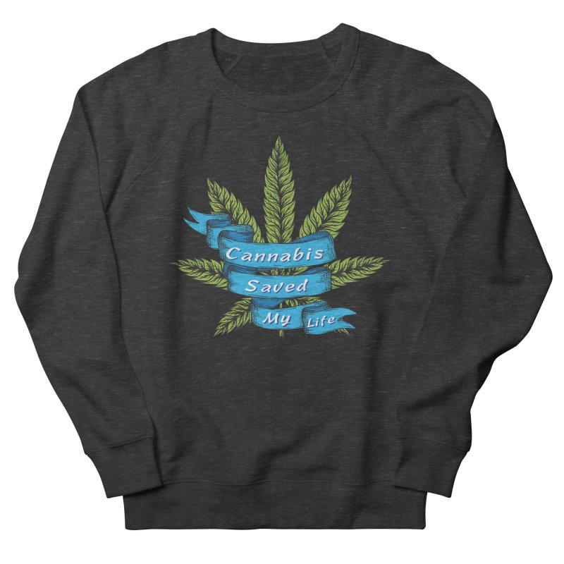 Cannabis Saved My Life Women's French Terry Sweatshirt by The Medical Cannabis Community