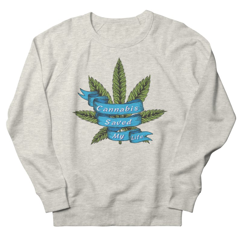 Cannabis Saved My Life Men's French Terry Sweatshirt by The Medical Cannabis Community