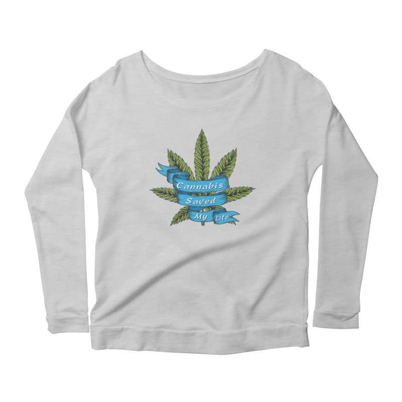 Cannabis Saved My Life Women's Scoop Neck Longsleeve T-Shirt by The Medical Cannabis Community
