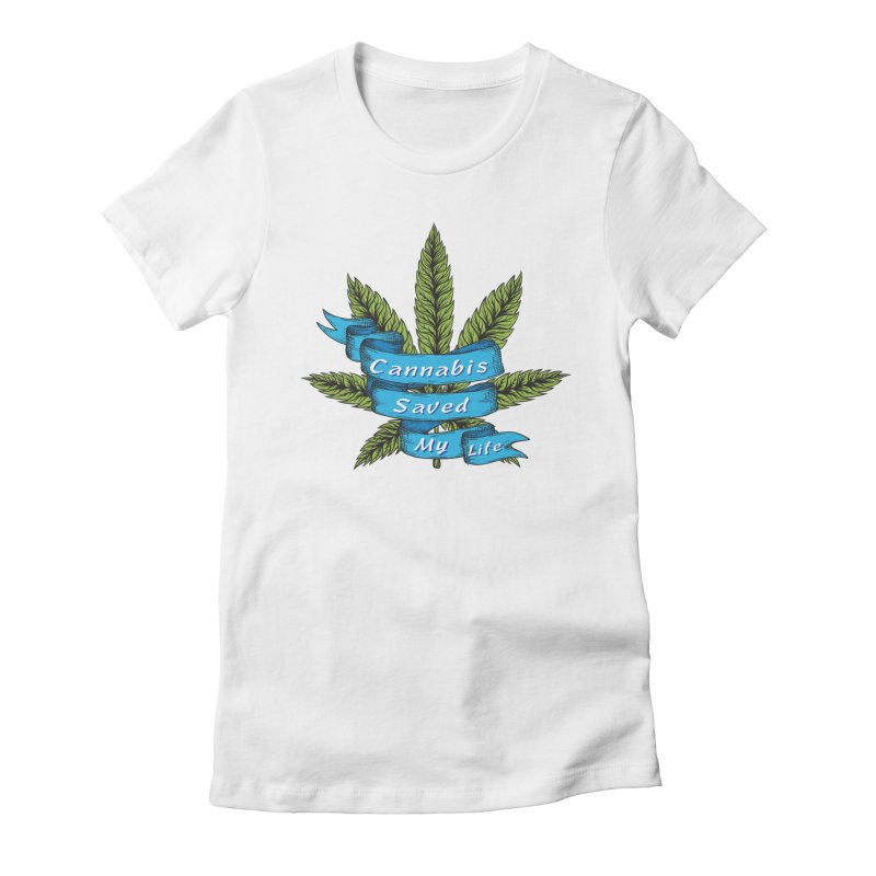 Cannabis Saved My Life Women's Fitted T-Shirt by The Medical Cannabis Community