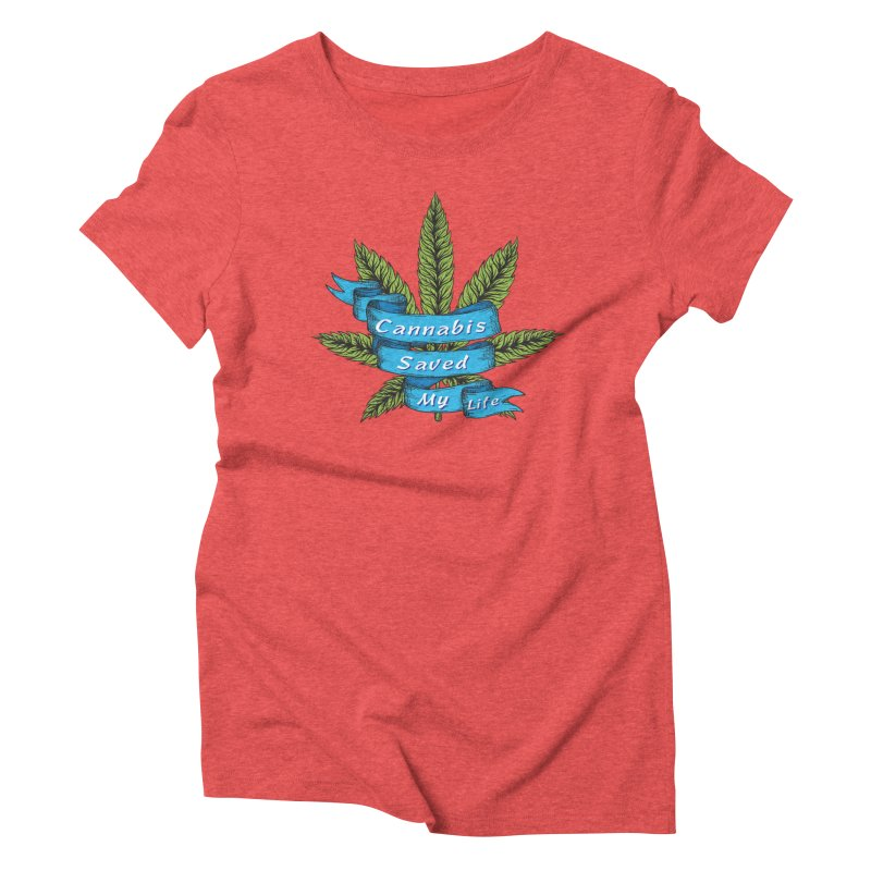 Cannabis Saved My Life Women's Triblend T-Shirt by The Medical Cannabis Community