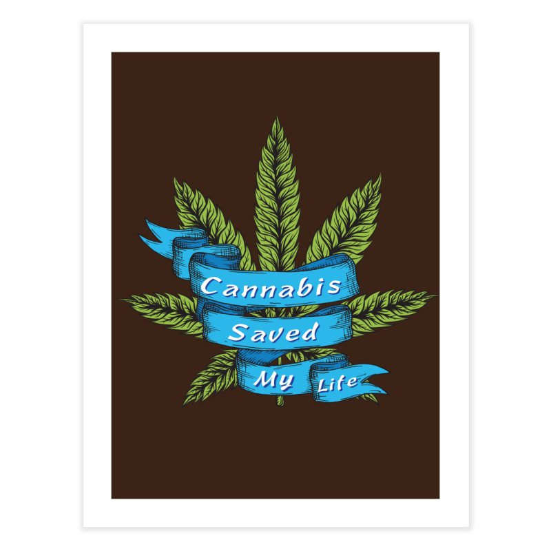Cannabis Saved My Life Home Fine Art Print by The Medical Cannabis Community