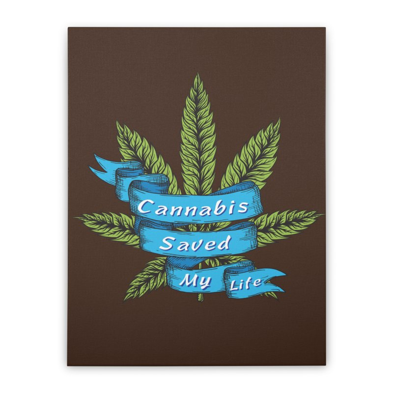 Cannabis Saved My Life Home Stretched Canvas by The Medical Cannabis Community