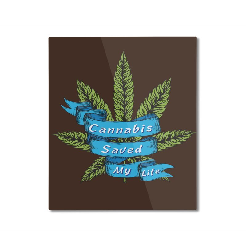 Cannabis Saved My Life Home Mounted Aluminum Print by The Medical Cannabis Community