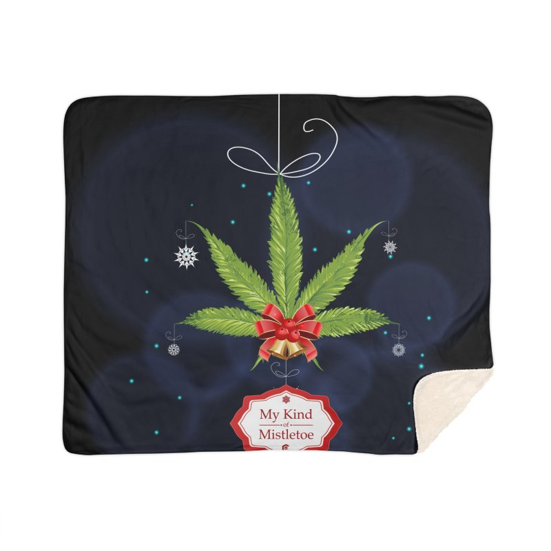 My Kind of Mistletoe Home Sherpa Blanket Blanket by The Medical Cannabis Community