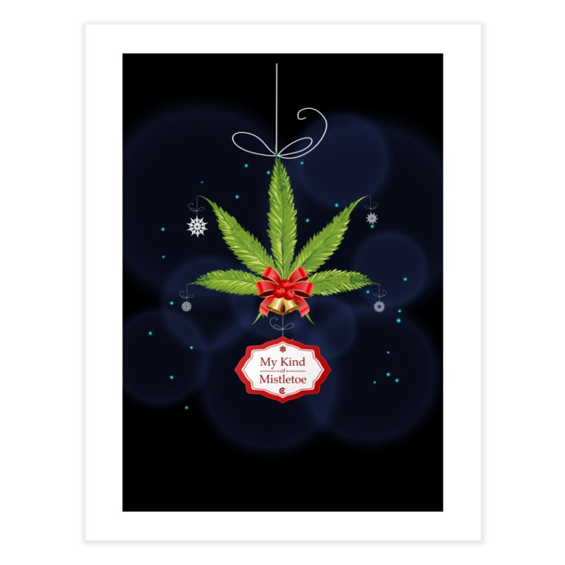My Kind of Mistletoe Home Fine Art Print by The Medical Cannabis Community