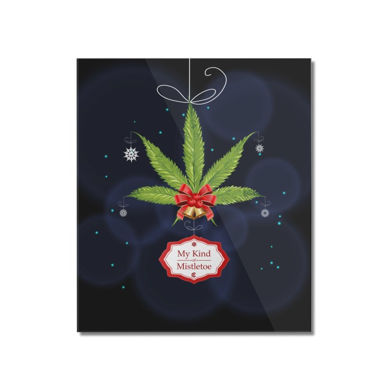My Kind of Mistletoe Home Mounted Acrylic Print by The Medical Cannabis Community