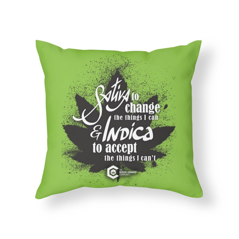 Sativa to change, Indica to accept Home Throw Pillow by The Medical Cannabis Community