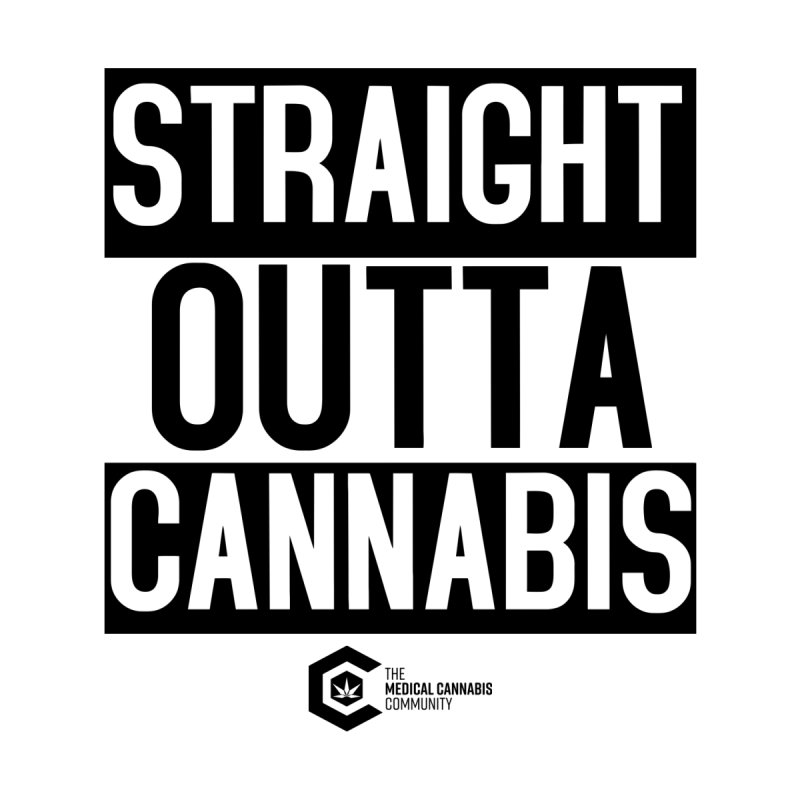 Straight Outta Cannabis Home Fine Art Print by The Medical Cannabis Community