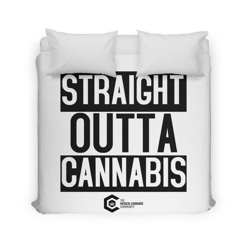 Straight Outta Cannabis Home Duvet by The Medical Cannabis Community