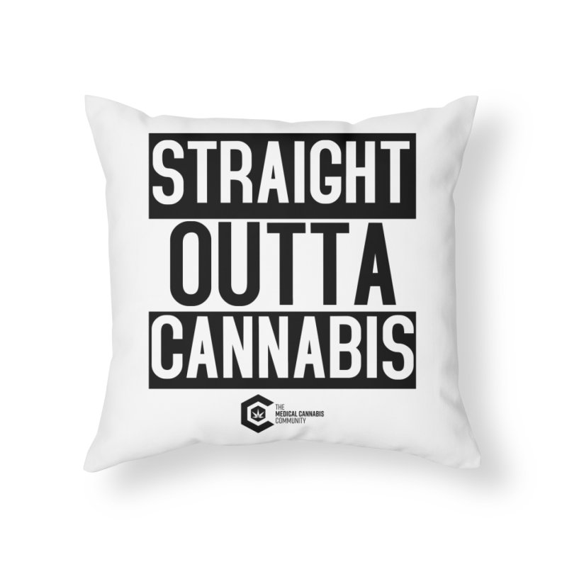 Straight Outta Cannabis Home Throw Pillow by The Medical Cannabis Community