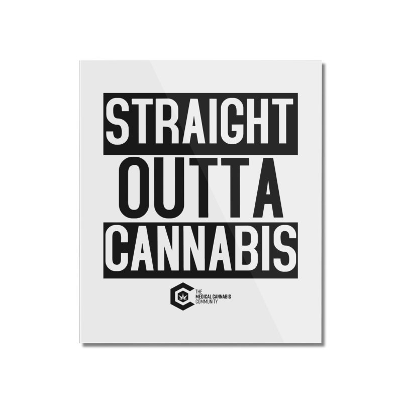 Straight Outta Cannabis Home Mounted Acrylic Print by The Medical Cannabis Community
