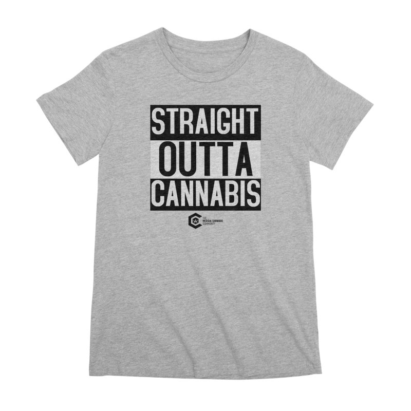 Straight Outta Cannabis Women's Premium T-Shirt by The Medical Cannabis Community
